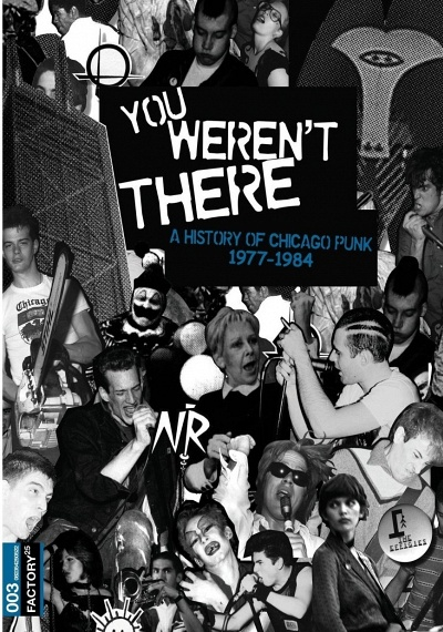 You Weren't There: A History of Chicago Punk: 1977-1984