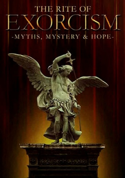 The Rite of Exorcism: Myths, Mystery & Hope