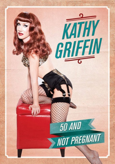Kathy Griffin: 50 and Not Pregnant