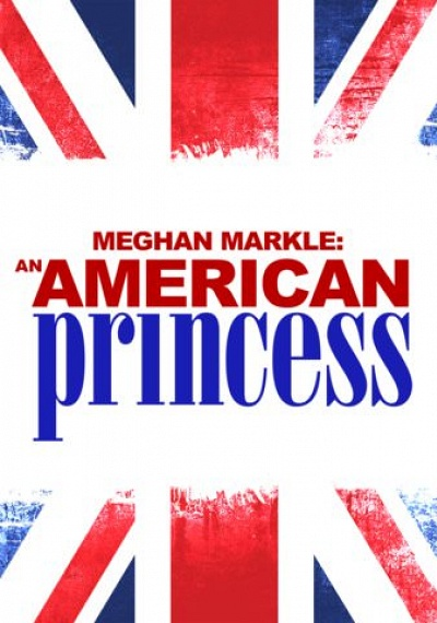 Meghan Markle: An American Princess