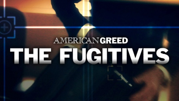 American Greed: The Fugitives