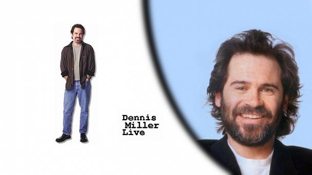 Dennis Miller Live