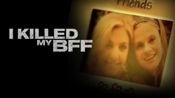 I Killed My BFF
