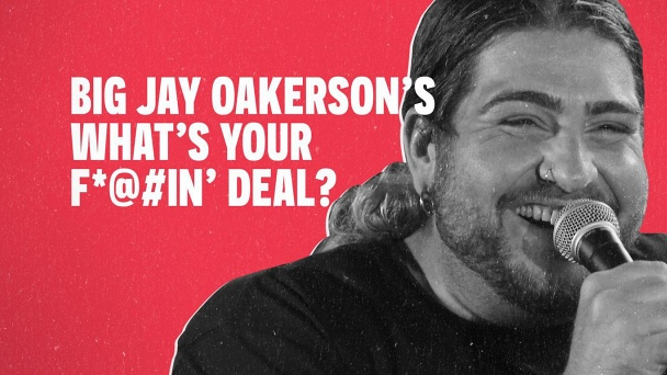 Big Jay Oakerson's What's Your F@%king Deal?!