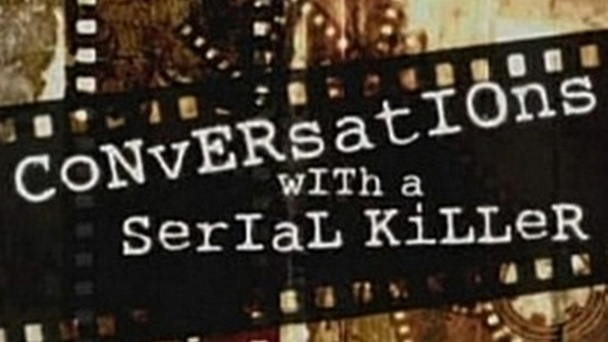 Conversations With A Serial Killer
