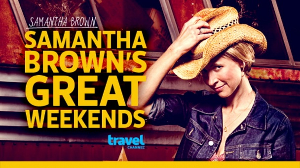 Samantha Brown's Great Weekends