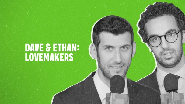 Dave & Ethan: Lovemakers