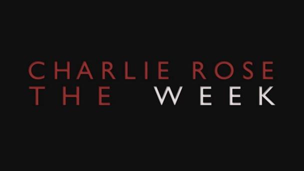 Charlie Rose: The Week