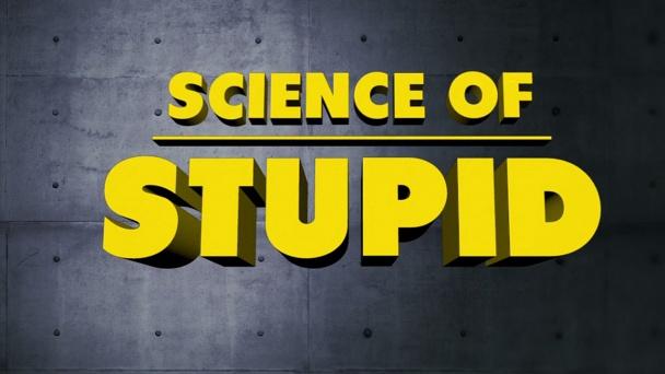 Science of Stupid