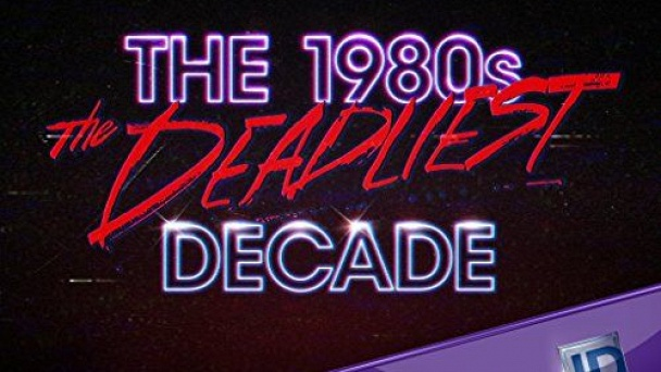 The 1980s The Deadliest Decade