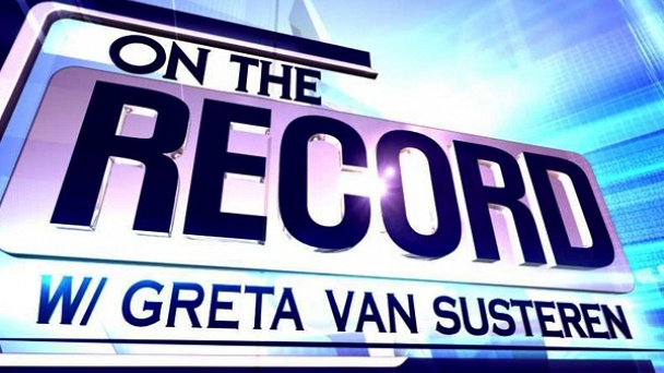 On The Record with Greta Van Susteren
