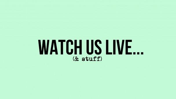 WatchUsLiveAndStuff