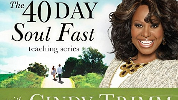 The 40 Day Soul Fast Teaching Series with Cindy Trimm