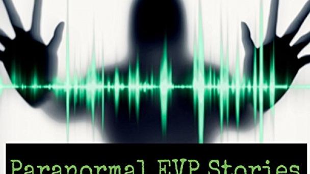 Paranormal EVP Stories
